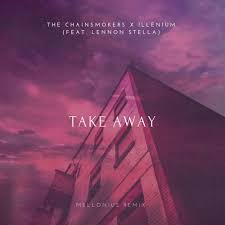 CHAINSMOKERS: Takeaway (feat. Lennon Stella)