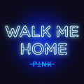 P!NK: Walk Me Home